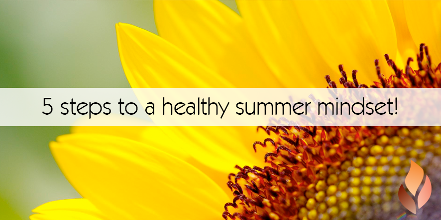 5 steps to a healthy summer mindset!