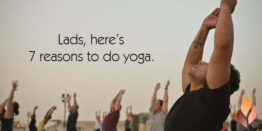 Lads, here's 7 reasons to do yoga.