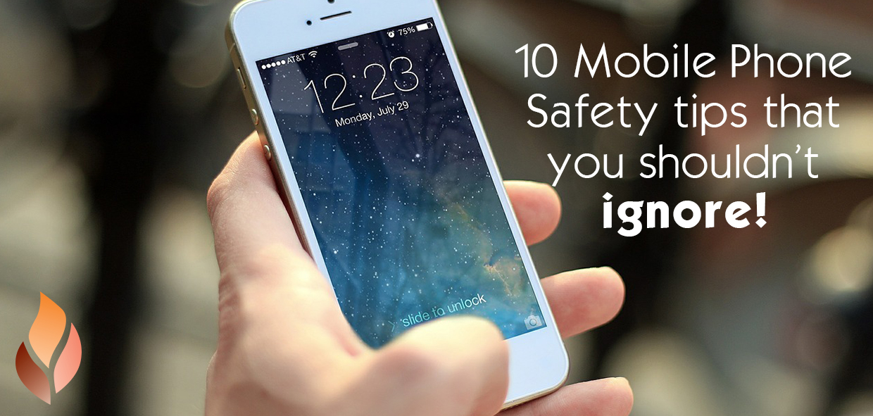 10 mobile phone safety tips you shouldn't ignore.