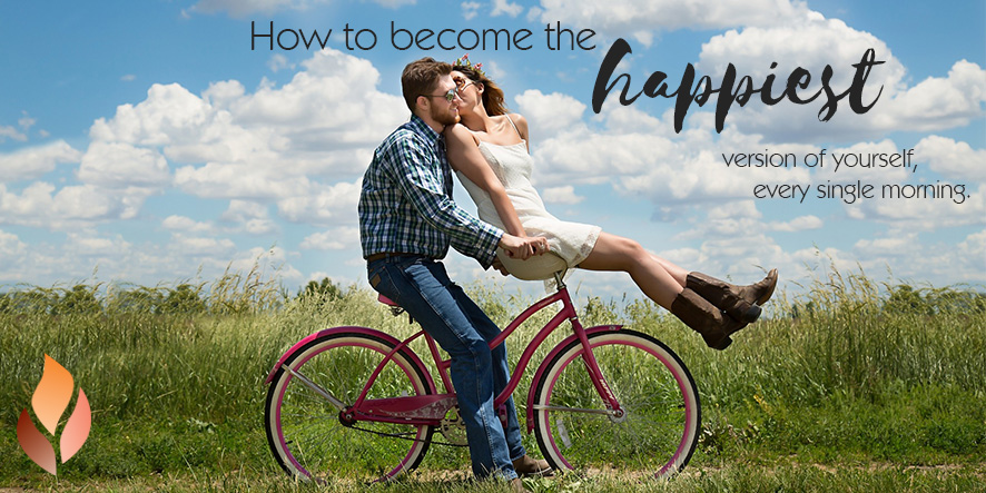 How to become the happiest version of yourself, every single morning